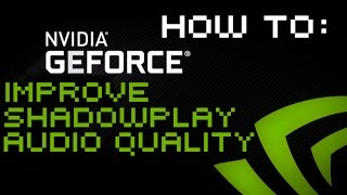 NVIDIA ShadowPlay - How to Improve Microphone Audio Quality [Windows 7/8.1/10]