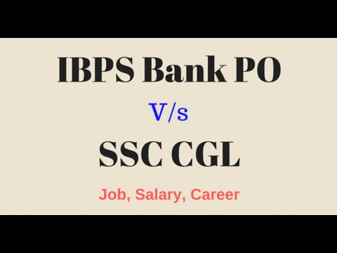 IBPS Bank PO vs SSC CGL - Which is better [ Job, Career , Salary ]