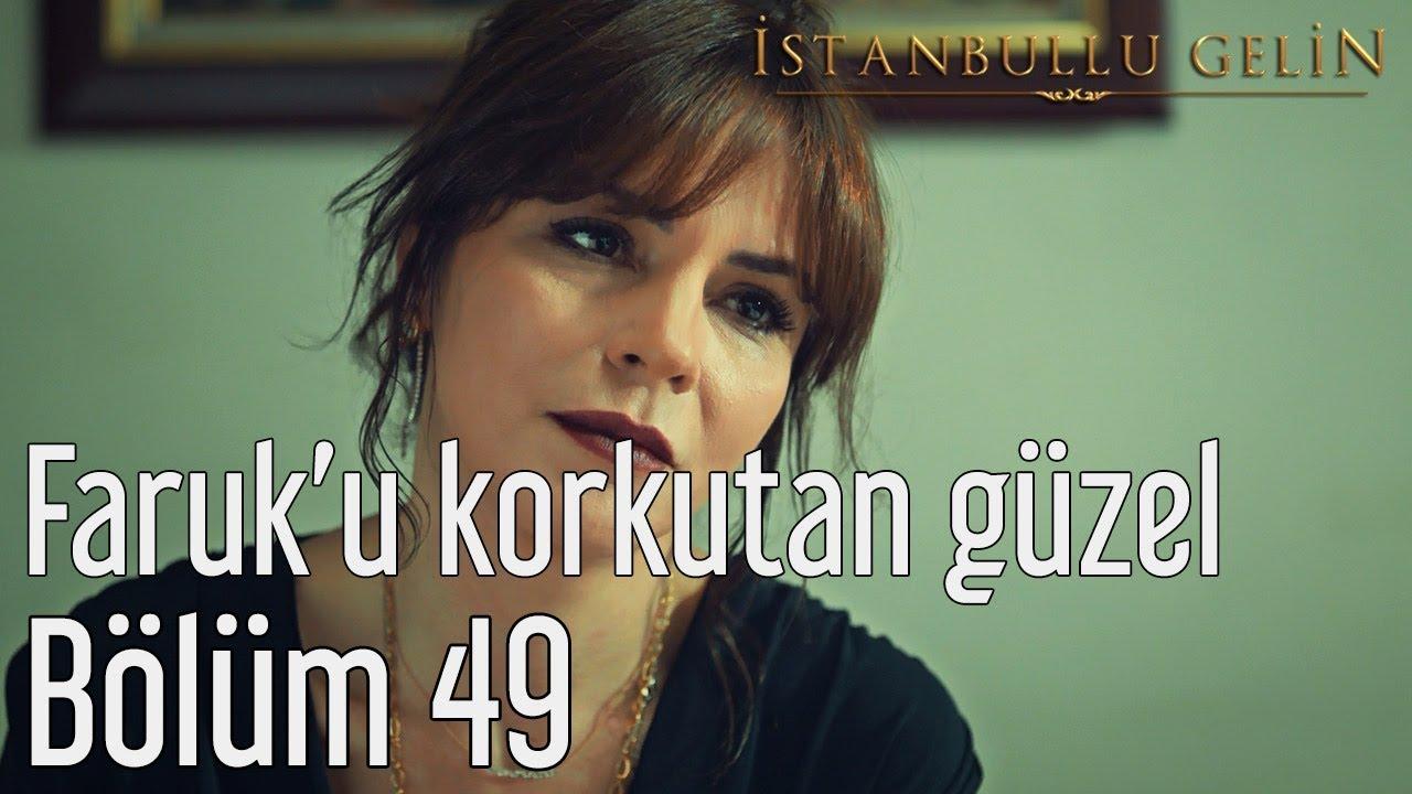 İstanbullu Gelin 49. Bölüm - Faruk'u Korkutan Gizemli Güzel