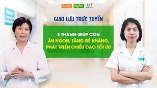 """""""3 THÁNG GIÚP CON ĂN NGON, TĂNG ĐỀ KHÁNG, TĂNG CHIỀU CAO TỐI ƯU CHO TRẺ"""""""
