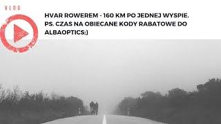 VLOG: 160 kilometrów po Hvarze i obiecane kody rabatowe na Alba Optics;)