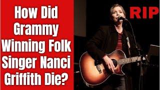 How Did Grammy Winning Folk Singer Nanci Griffith Die?