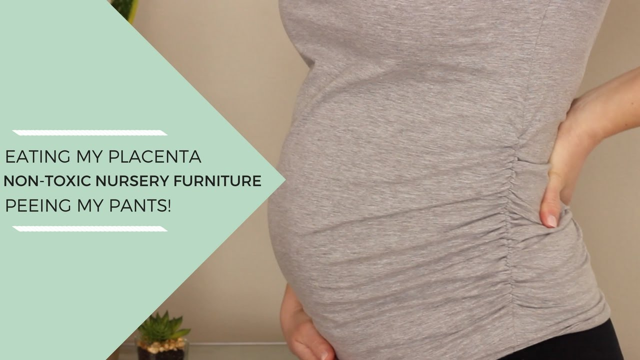 Bumpdate #2   Non Toxic Nursery Furniture, Placenta Encapsulation U0026 Peeing  My Pants