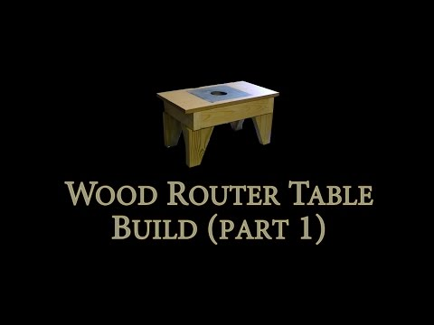 Wood Router Table (Part 1)