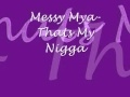 Download messy mya- thats my nigga.wmv MP3 song and Music Video