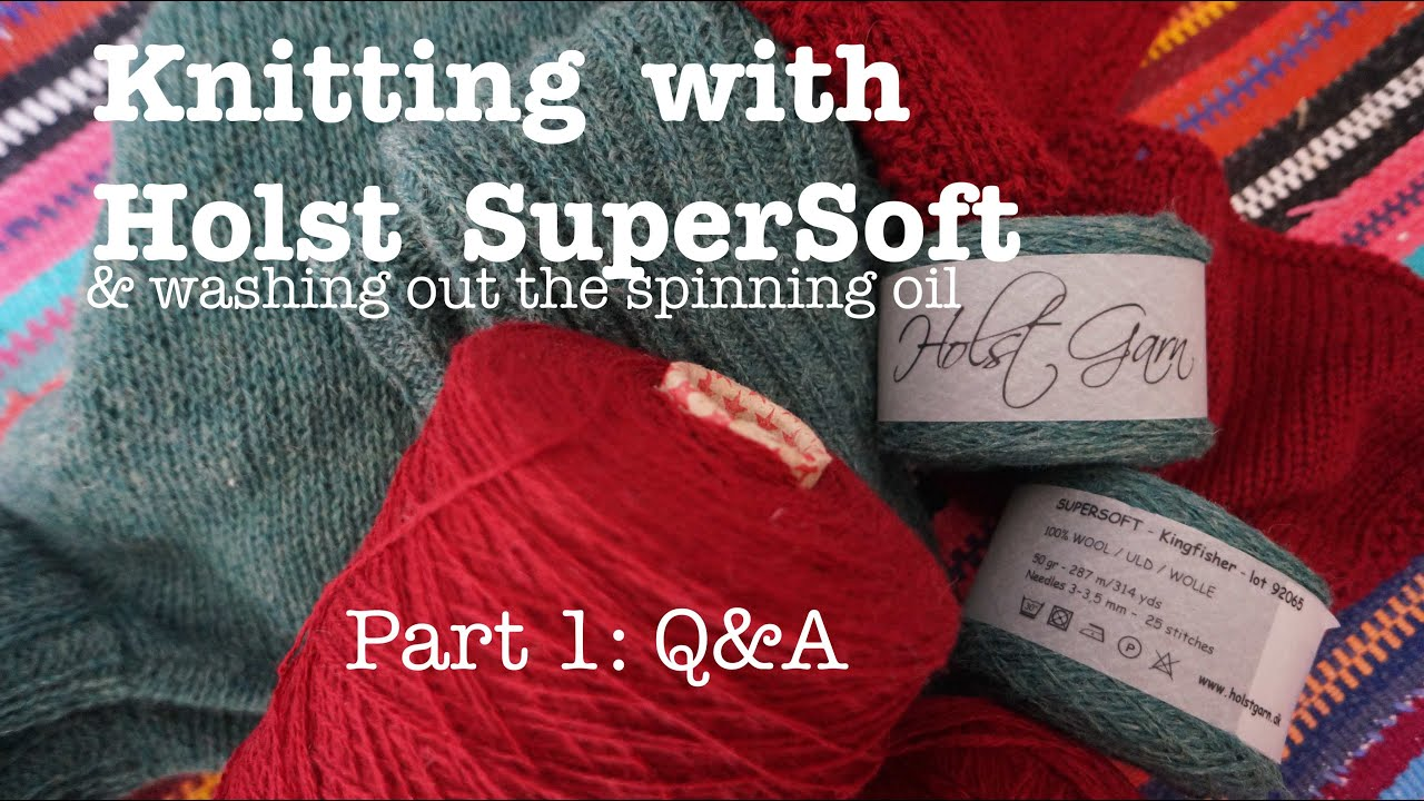 Part 1: Knitting with Holst SuperSoft yarn ::  Washing out spinning oil :: Q&A