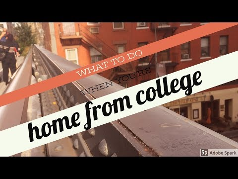 what to do when your home from college