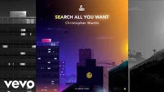 Christopher Martin - Search All You Want (Official Audio)