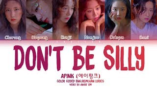 [3.64 MB] Apink (에이핑크) - 'Don't be Silly' [Color Coded Lyrics Eng|Rom|Han]