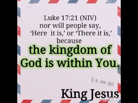 The Kingdom of God is within You LUKE 17:21