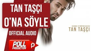 TAN TAŞÇI - ONA SÖYLE ( OFFICIAL AUDIO )