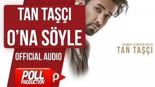 TAN TAŞÇI - ONA SÖYLE ( OFFICIAL AUDIO ) Video
