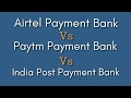 Airtel Vs Paytm Vs India Post Payment Bank, Which is better?