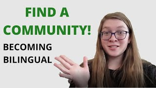 BECOMING BILINGUAL: Find a Community, Start Practicing   Tips on Learning a Second Language