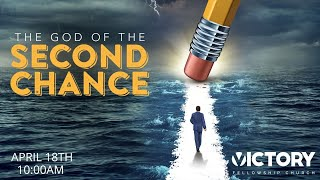 Victory Fellowship 4 18 21 THE GOD OF THE SECOND CHANCE