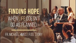 Finding Hope When Life Doesn't Go as Planned   Fr. Michael Himes