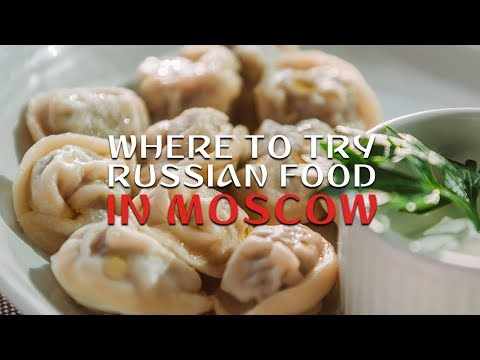 WHERE TO TRY TRADITIONAL RUSSIAN FOOD IN MOSCOW. TOP 5 RESTAURANTS FOR ANY BUDGET (2020)