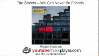 The Streets -- We Can Never Be Friends (Computers and Blues)