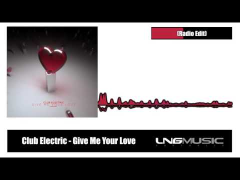 Club Electric - Give Me Your Love (Radio Edit)
