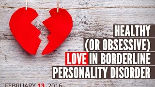 Healthy or Obsessive Love and BPD (online workshop info)