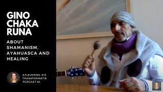 Gino Chaka Runa about shamanism, healing and plant medicine   Transformatie Podcast #15