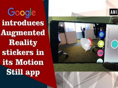 Google introduces Augmented Reality stickers in its Motion Still app - ANI  News