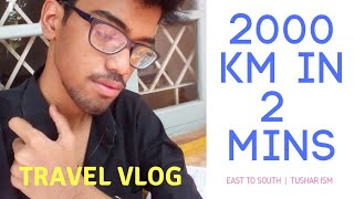 East to south in 2 mins | Travel Vlog | Tushar ism