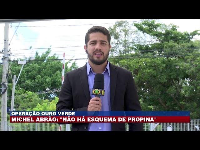 """Operação Ouro Verde: Michel Abrão seria o articulador do """"Plano B"""""""