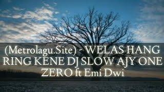 Download (Metrolagu.Site) - WELAS HANG RING KENE DJ SLOW AJY ONE ZERO ft Emi Dwi