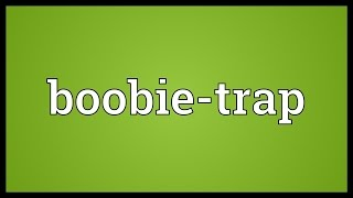 Boobie-trap Meaning