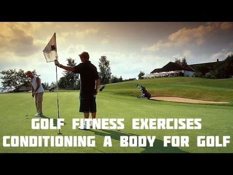 Golf Fitness Exercises – Conditioning a Body for Golf