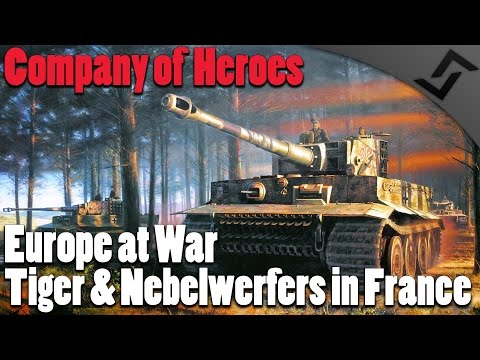 Tiger & Nebelwerfers in France - Company of Heroes -Europe at War Realism Mod
