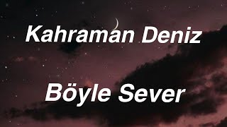Kahraman Deniz - Böyle Sever (Lyrics) (Sözleri) Resimi
