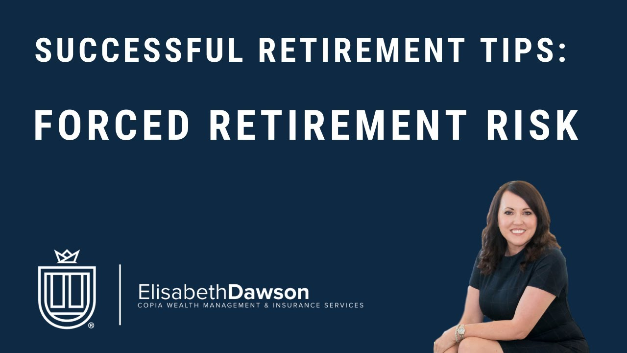 Successful Retirement Tips - Forced Retirement Risk