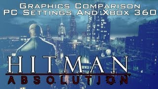 Hitman 5 Absolution Graphics Comparison Xbox 360 Vs PC Maxed Settings, PC Medium & PC Low Settings