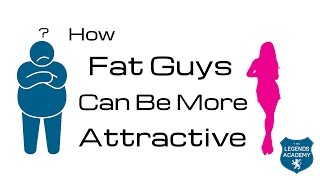 How Fat Guys Can Be Attractive - Not What You'd Expect
