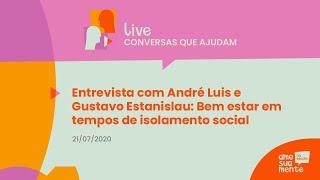 Entrevista com André Luis e Gustavo Estanislau  Bem estar em tempos de isolamento social