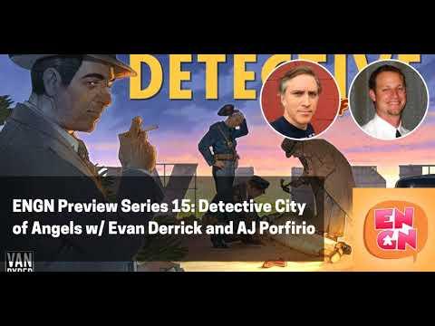 ENGN Preview Series #15 - Detective: City of Angels w/ Evan Derrick and AJ Porfirio
