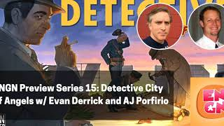 ENGN Preview Series #15 - Detective: City of Angels w/ Evan Derrick and AJ Porfirio