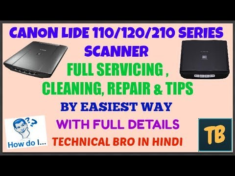 Canon Lide 110/120/210 Scanner Servicing | Cleaning | Repair and Tips With  Full Details [Hindi]