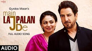 Main Lajpalan De Dil Vil Pyaar Vyaar Gurdas Maan Latest Punjabi Songs 2016