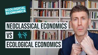 Neoclassical Economics vs Ecological Economics