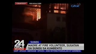24 Oras Madre at fire volunteer sugatan sa sunog sa kumbento sa QC