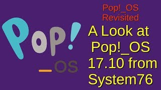 Pop!_OS Revisited | A Look at Pop!_OS 17.10 from System76