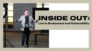 Inside Out: Live in Brokenness and Vulnerability / Pastor Roger Pethybridge / Inspire Church