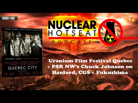 Nuclear Hotseat #195: Fukushima + Uranium Film Festival Quebec + C. Johnson on Hanford 3/18/2015