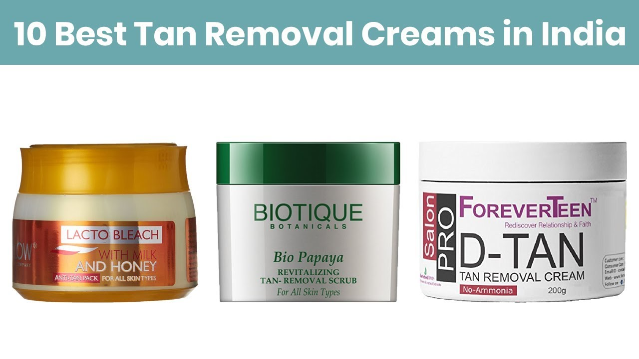 10 Best Tan Removal Creams In India With Price 2019 For Sun Tan