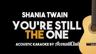 Shania Twain - You're Still The One (Acoustic Guitar Karaoke Instrumental With Lyrics)