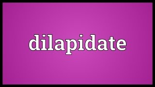 Dilapidate Meaning