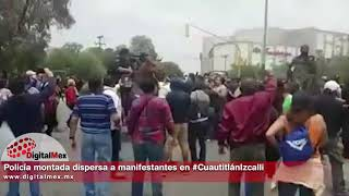 Policía montada dispersa a manifestantes en #CuautitlánIzcalli